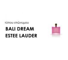 Χύμα Γυναικεία αρώματα τύπου BALI DREAM ESTEE LAUDER